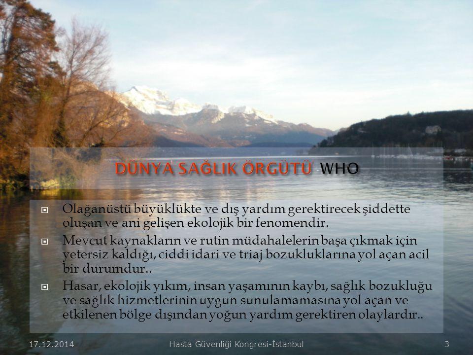 17.12.2014Hasta Güvenliği Kongresi-İstanbul 3  Olağanüstü büyüklükte ve dış yardım gerektirecek şiddette oluşan ve ani gelişen ekolojik bir fenomendir.