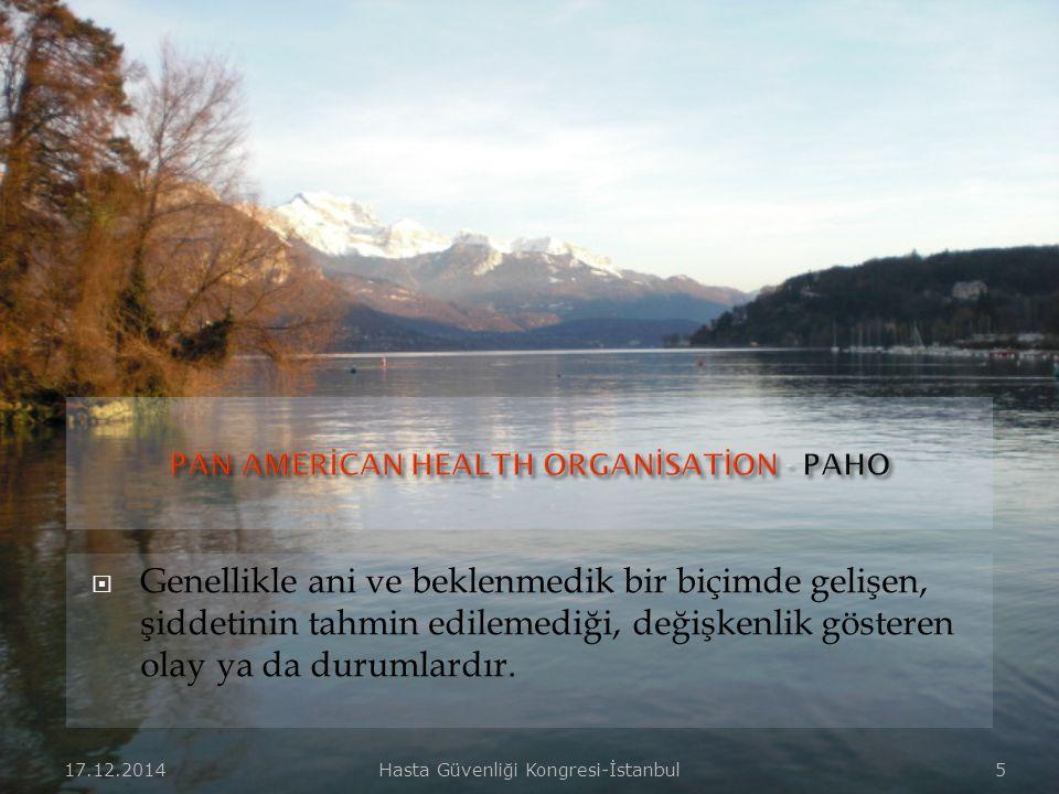 17.12.2014Hasta Güvenliği Kongresi-İstanbul 4  İnsanlar için fiziksel, ekonomik ve sosyal kayıplar doğuran, normal yaşamı ve insan faaliyetlerini dur