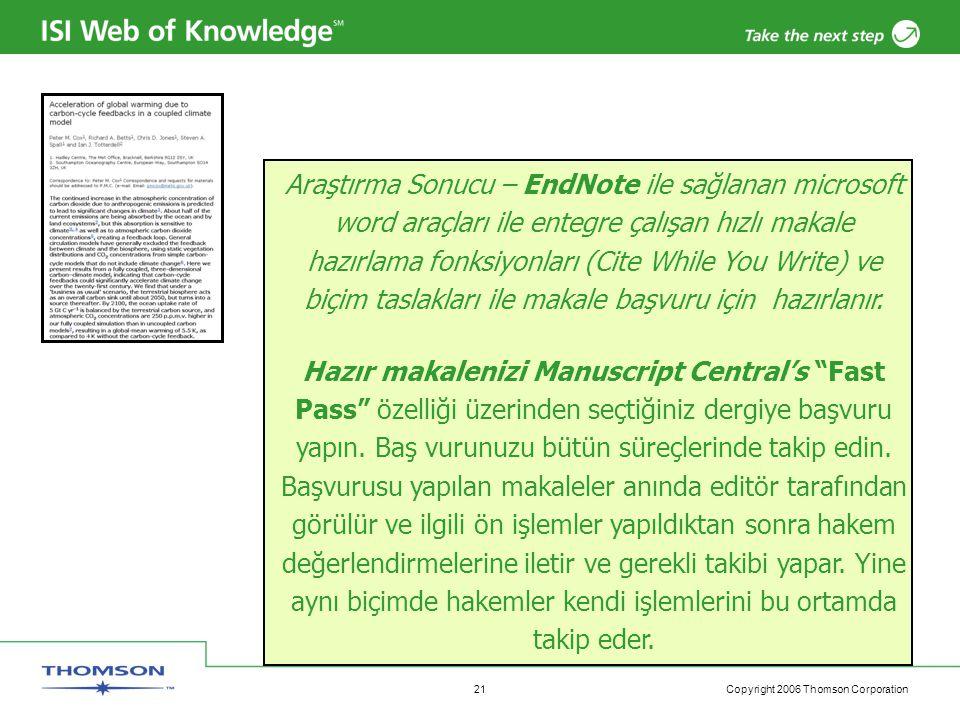 Copyright 2006 Thomson Corporation 21 Araştırma Sonucu – EndNote ile sağlanan microsoft word araçları ile entegre çalışan hızlı makale hazırlama fonksiyonları (Cite While You Write) ve biçim taslakları ile makale başvuru için hazırlanır.