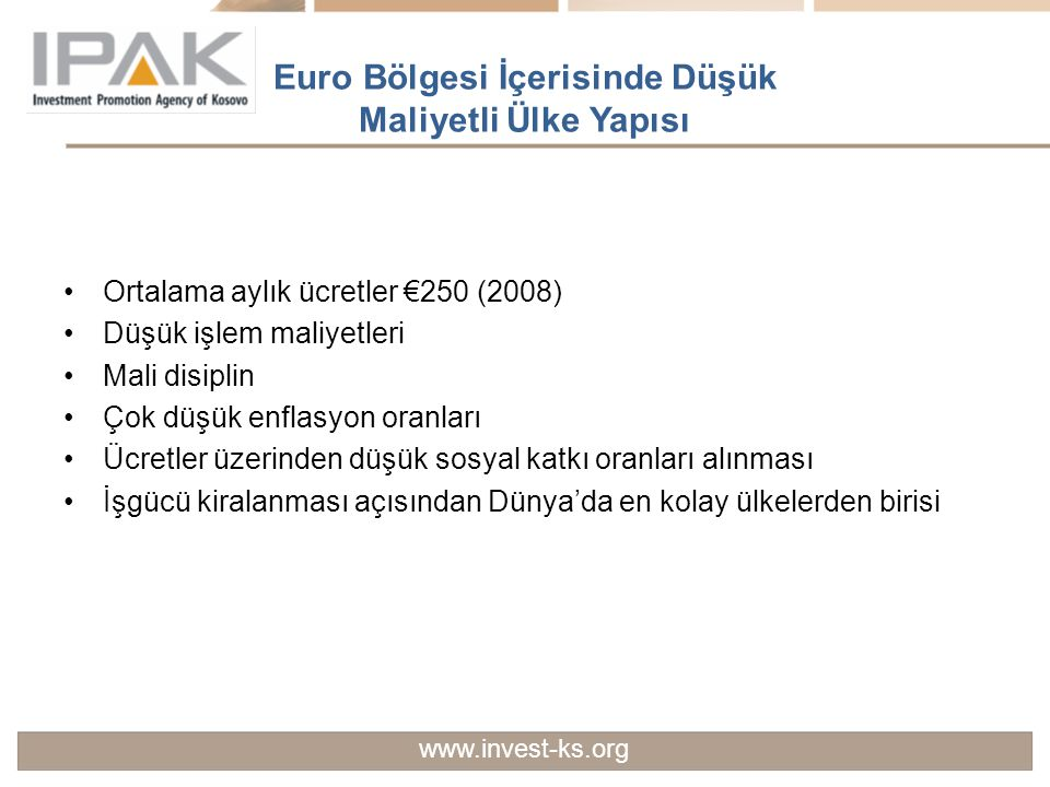 Euro Bölgesi İçerisinde Düşük Maliyetli Ülke Yapısı Ortalama aylık ücretler €250 (2008) Düşük işlem maliyetleri Mali disiplin Çok düşük enflasyon oran