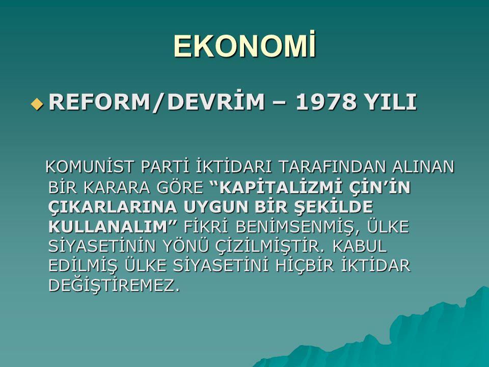 """EKONOMİ  REFORM/DEVRİM – 1978 YILI KOMUNİST PARTİ İKTİDARI TARAFINDAN ALINAN BİR KARARA GÖRE """"KAPİTALİZMİ ÇİN'İN ÇIKARLARINA UYGUN BİR ŞEKİLDE KULLAN"""