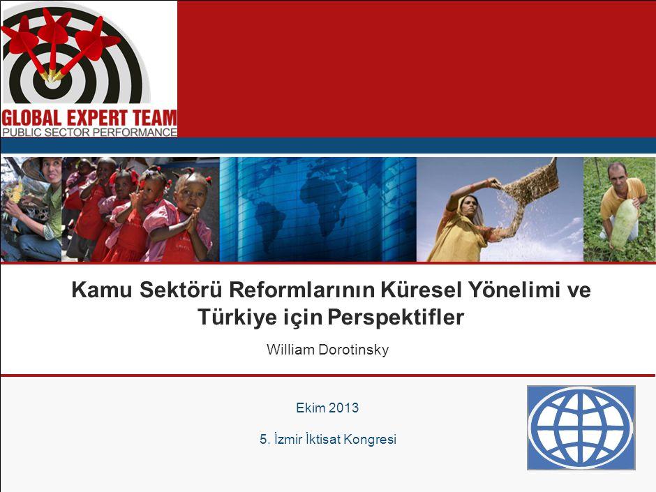 Kamu Sektörü Reformlarının Küresel Yönelimi ve Türkiye için Perspektifler Ekim 2013 5. İzmir İktisat Kongresi William Dorotinsky