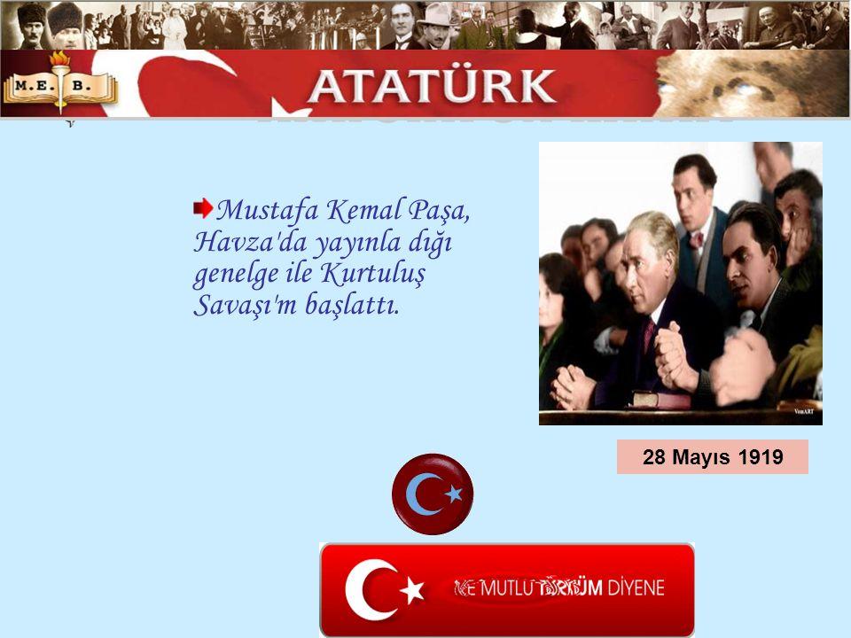 Mustafa Kemal Paşa, Havza'da yayınla dığı genelge ile Kurtuluş Savaşı'm başlattı. 28 Mayıs 1919