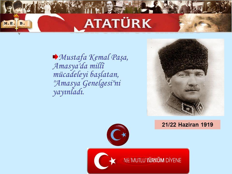 Mustafa Kemal Paşa, Amasya'da millî mücadeleyi başlatan,