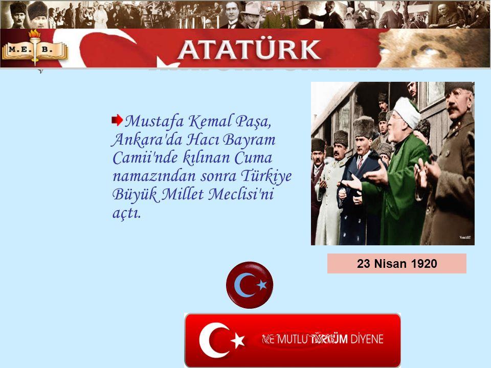 Mustafa Kemal Paşa, Ankara'da Hacı Bayram Camii'nde kılınan Cuma namazından sonra Türkiye Büyük Millet Meclisi'ni açtı. 23 Nisan 1920