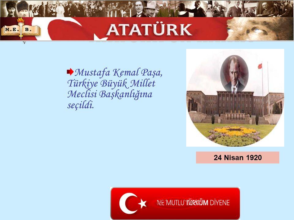 Mustafa Kemal Paşa, Türkiye Büyük Millet Meclisi Başkanlığına seçildi. 24 Nisan 1920