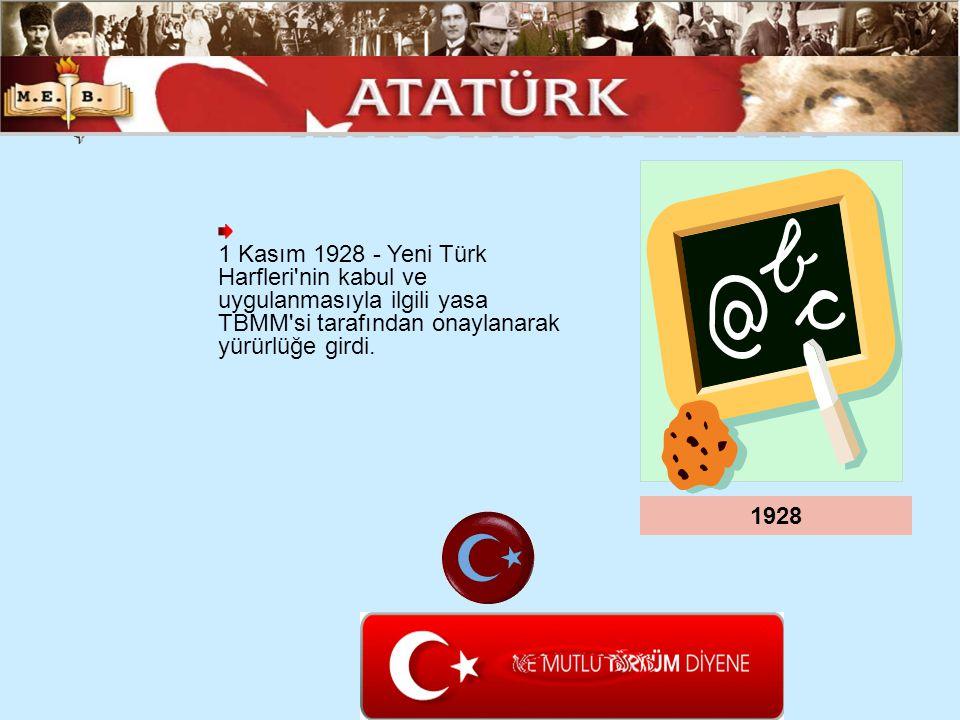 1 Kasım 1928 - Yeni Türk Harfleri'nin kabul ve uygulanmasıyla ilgili yasa TBMM'si tarafından onaylanarak yürürlüğe girdi. 1928