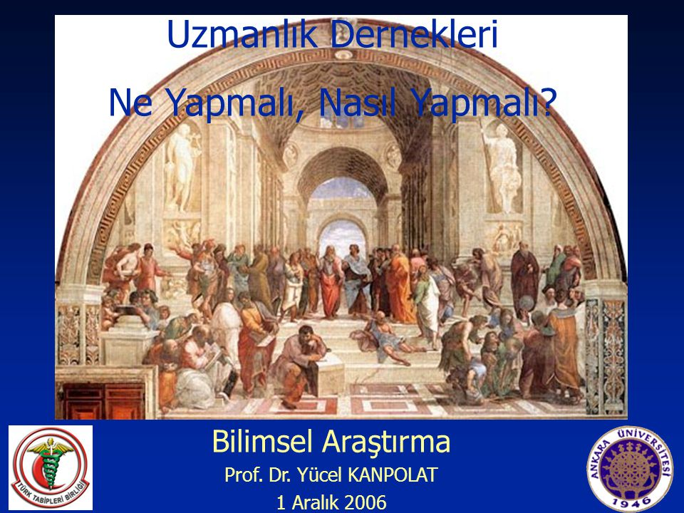 Bilimsel Araştırma Prof. Dr. Yücel KANPOLAT 1 Aralık 2006 Uzmanlık Dernekleri Ne Yapmalı, Nasıl Yapmalı?