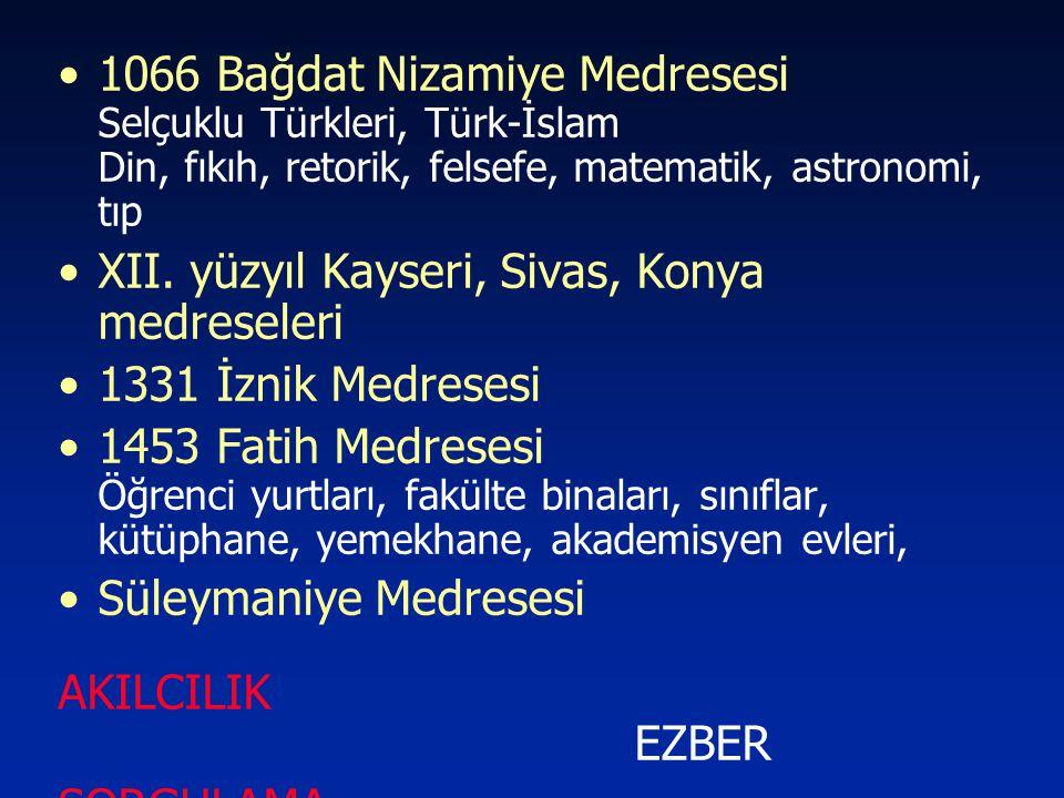 1066 Bağdat Nizamiye Medresesi Selçuklu Türkleri, Türk-İslam Din, fıkıh, retorik, felsefe, matematik, astronomi, tıp XII. yüzyıl Kayseri, Sivas, Konya