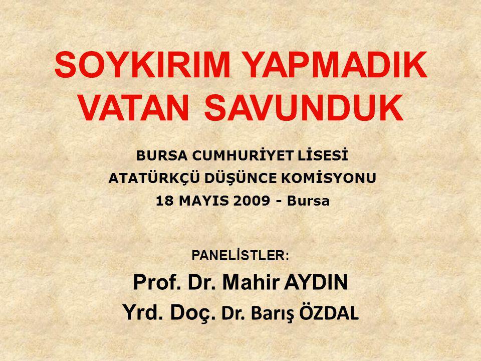 SOYKIRIM YAPMADIK VATAN SAVUNDUK BURSA CUMHURİYET LİSESİ ATATÜRKÇÜ DÜŞÜNCE KOMİSYONU 18 MAYIS 2009 - Bursa PANELİSTLER: Prof.