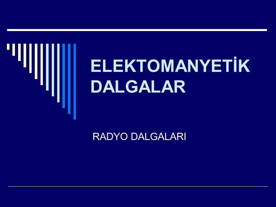 ELEKTOMANYETİK DALGALAR RADYO DALGALARI