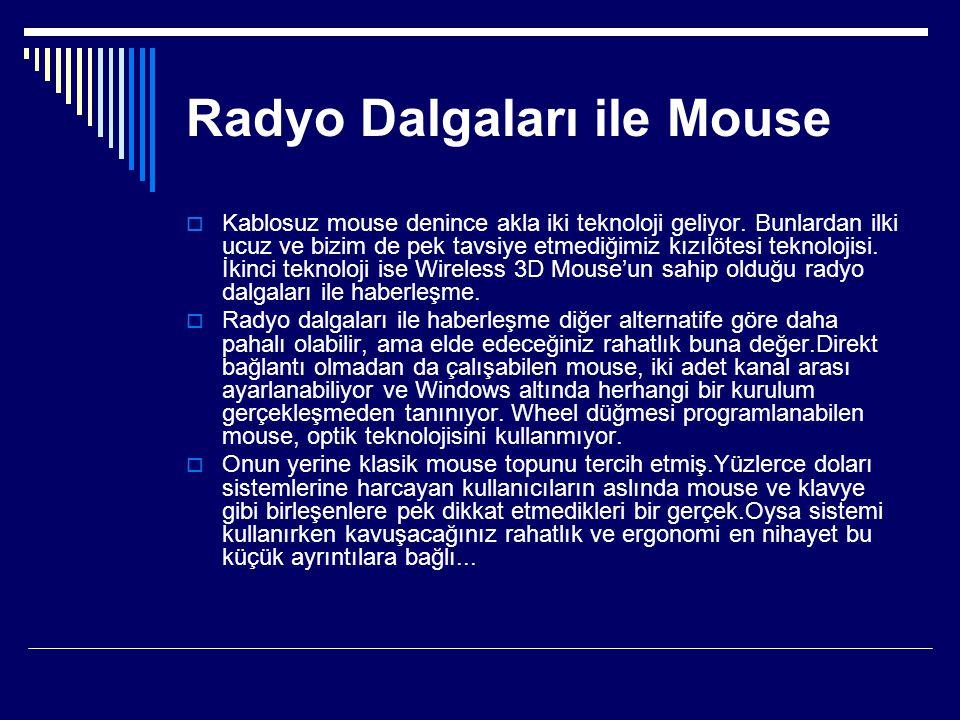 Radyo Dalgaları ile Mouse  Kablosuz mouse denince akla iki teknoloji geliyor. Bunlardan ilki ucuz ve bizim de pek tavsiye etmediğimiz kızılötesi tekn