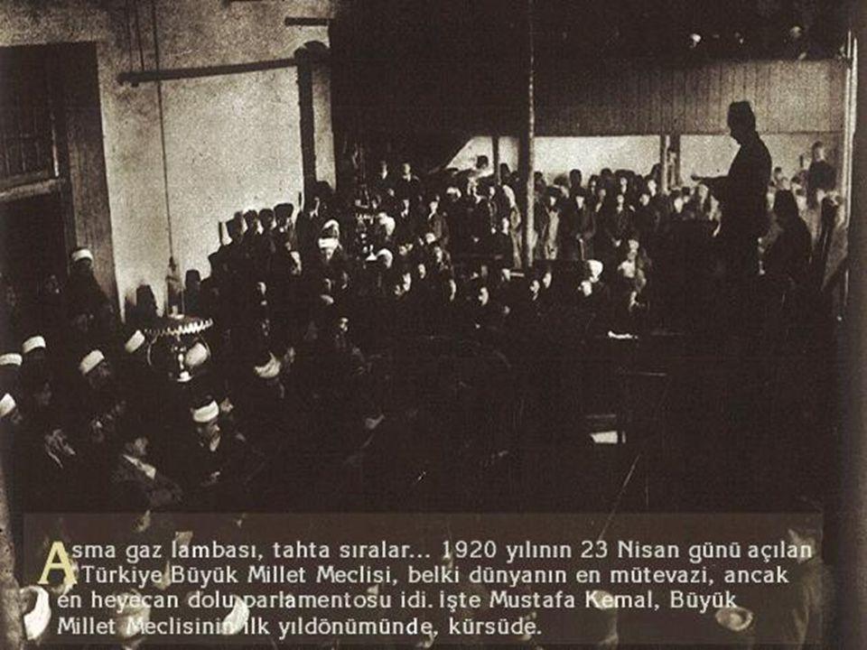 Türkiye Büyük Millet Meclisi'nin Açılması Türkiye Büyük Millet Meclisi'nin Açılması Meclis-i Mebusan'ın dağıtılması üzerine, Parlamento'nun Mustafa Kemal'in istediği biçimde çalışması zorunlu olmuştu.