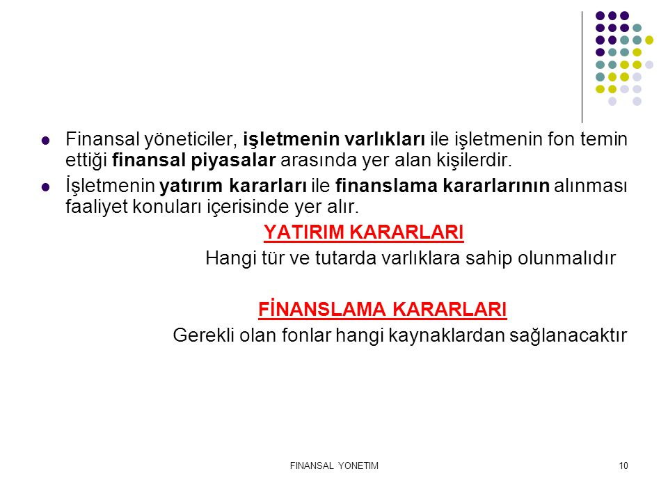 FINANSAL YONETIM10 Finansal yöneticiler, işletmenin varlıkları ile işletmenin fon temin ettiği finansal piyasalar arasında yer alan kişilerdir. İşletm