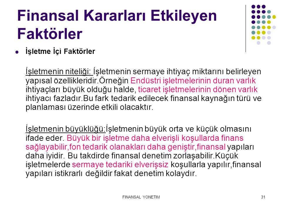 FINANSAL YONETIM31 Finansal Kararları Etkileyen Faktörler İşletme İçi Faktörler İşletmenin niteliği: İşletmenin sermaye ihtiyaç miktarını belirleyen y