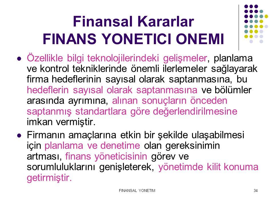 FINANSAL YONETIM34 Özellikle bilgi teknolojilerindeki gelişmeler, planlama ve kontrol tekniklerinde önemli ilerlemeler sağlayarak firma hedeflerinin s