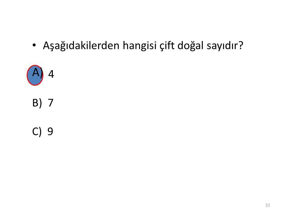 Aşağıdakilerden hangisi çift doğal sayıdır? A)4 B) 7 C) 9 9