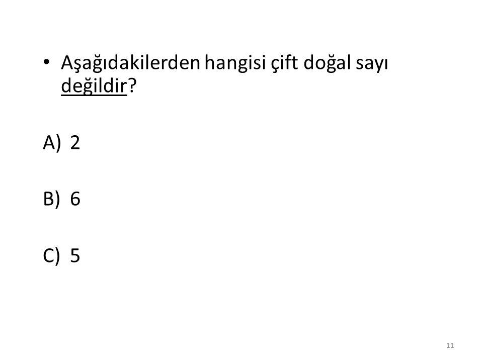 Aşağıdakilerden hangisi çift doğal sayıdır? A)4 B) 7 C) 9 10 A)