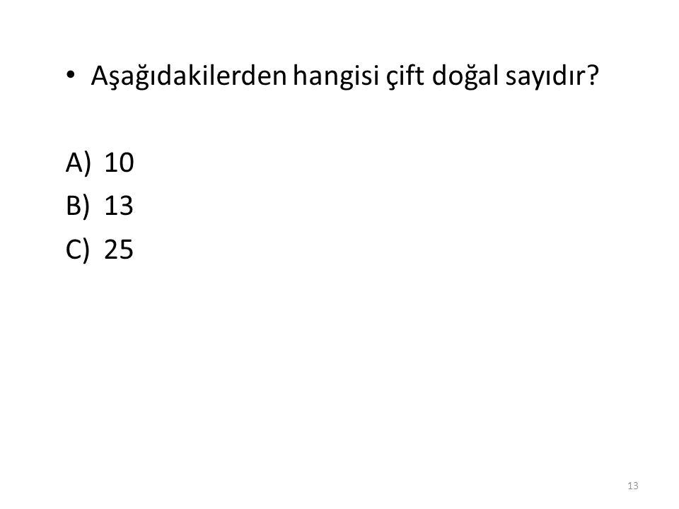 Aşağıdakilerden hangisi çift doğal sayı değildir? A)2 B)6 A)5 12 C)