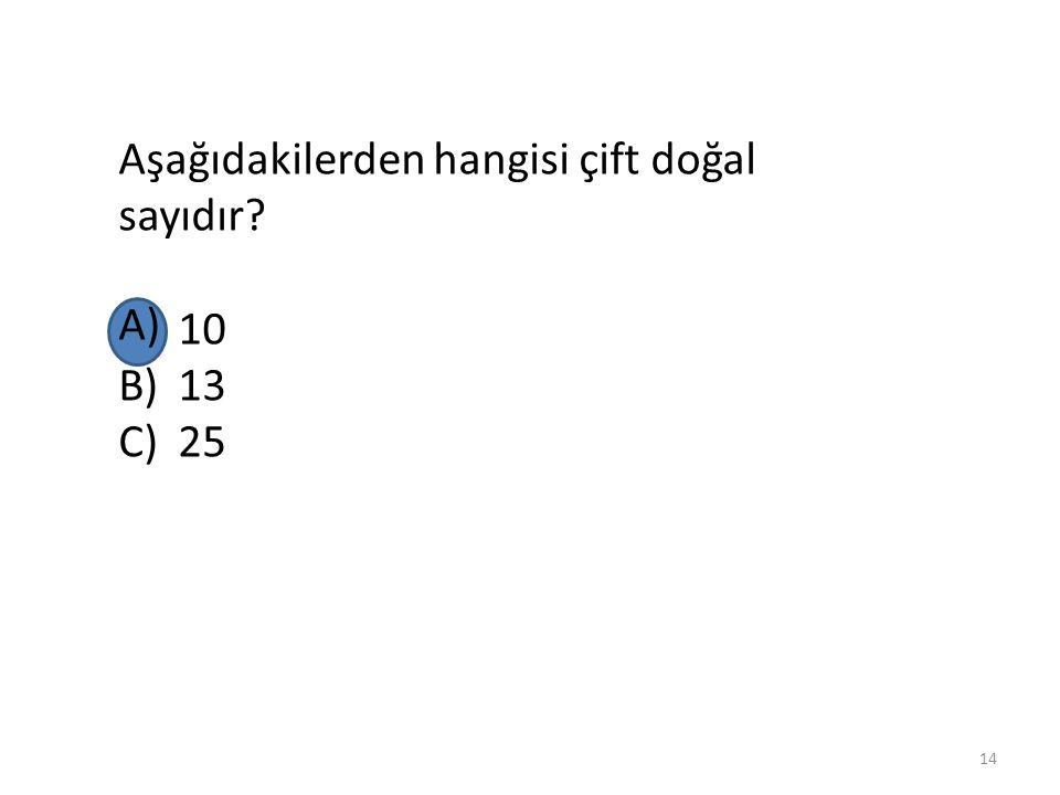Aşağıdakilerden hangisi çift doğal sayıdır? A)10 B)13 C)25 13