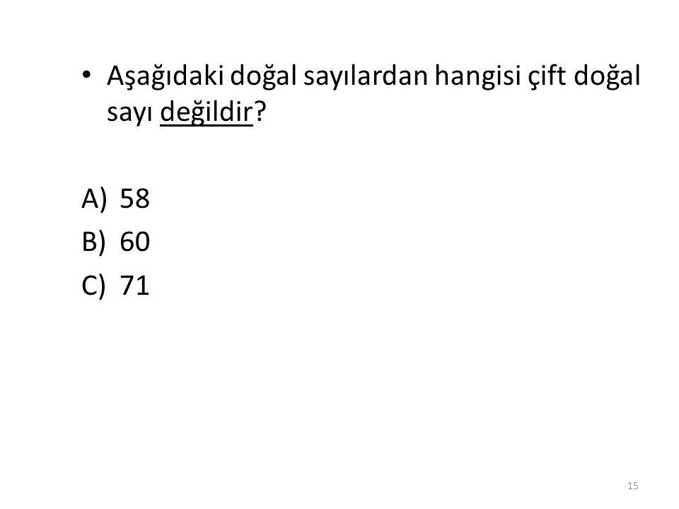 Aşağıdakilerden hangisi çift doğal sayıdır? A)10 B)13 C)25 14 A)