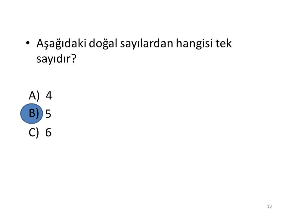 Aşağıdaki doğal sayılardan hangisi tek sayıdır? A) 4 B) 5 C) 6 17
