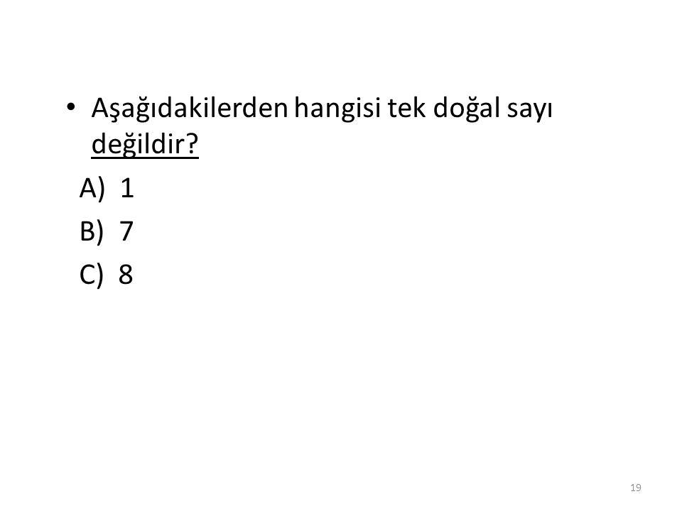 Aşağıdaki doğal sayılardan hangisi tek sayıdır? A) 4 B) 5 C) 6 18 B)