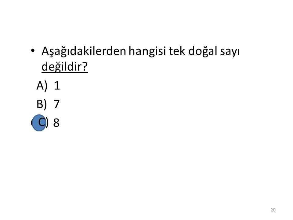 Aşağıdakilerden hangisi tek doğal sayı değildir? A) 1 B) 7 C) 8 19