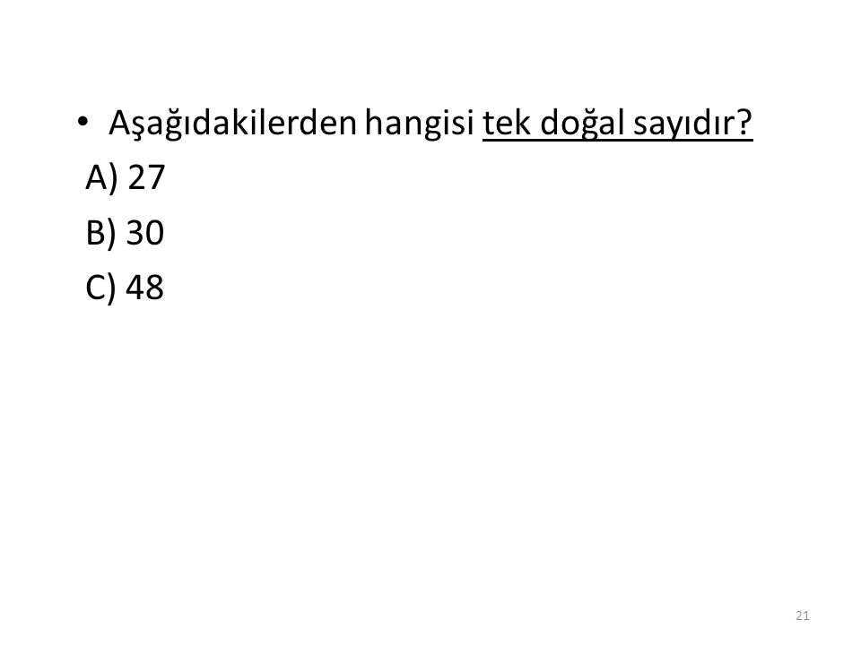 Aşağıdakilerden hangisi tek doğal sayı değildir? A) 1 B) 7 C) 8 20 C)