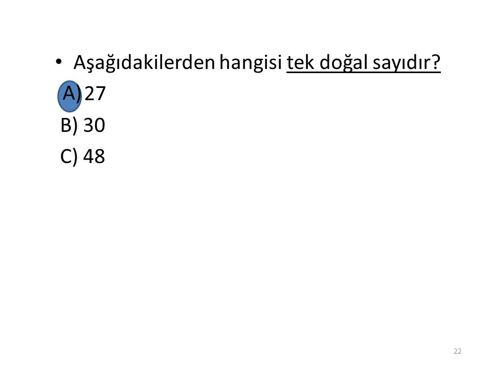 Aşağıdakilerden hangisi tek doğal sayıdır? A) 27 B) 30 C) 48 21