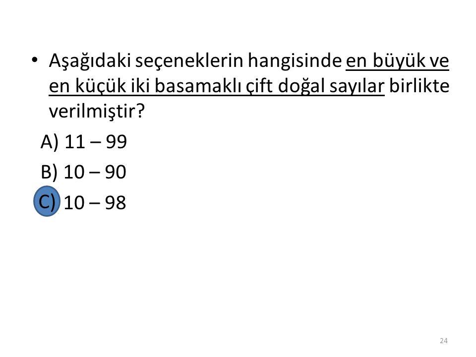 Aşağıdaki seçeneklerin hangisinde en büyük ve en küçük iki basamaklı çift doğal sayılar birlikte verilmiştir.