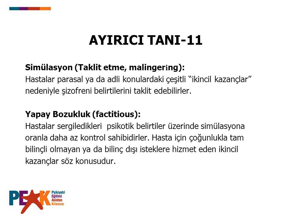 """AYIRICI TANI-11 Simülasyon (Taklit etme, malinger i ng): Hastalar parasal ya da adli konulardaki çeşitli """"ikincil kazançlar"""" nedeniyle şizofreni belir"""