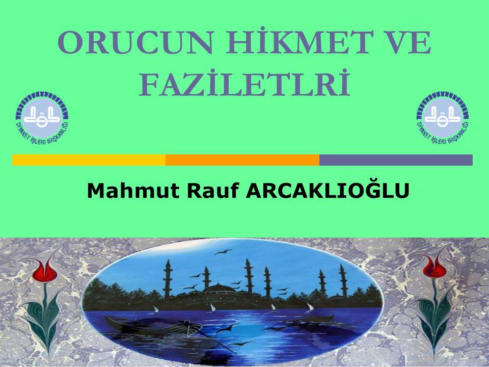 ORUCUN HİKMET VE FAZİLETLRİ Mahmut Rauf ARCAKLIOĞLU