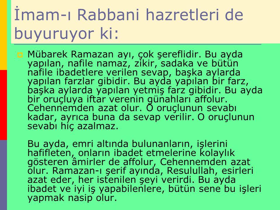İmam-ı Rabbani hazretleri de buyuruyor ki:  Mübarek Ramazan ayı, çok şereflidir. Bu ayda yapılan, nafile namaz, zikir, sadaka ve bütün nafile ibadetl