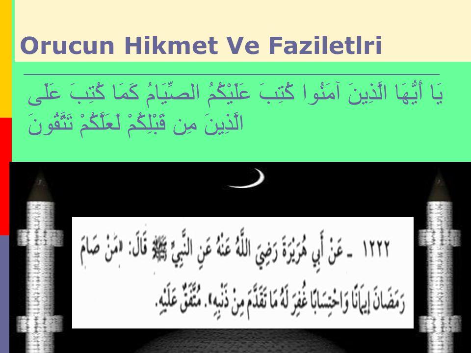 Orucun, Kur ân-ı Kerîm in Nüzûlüne Bakan Faydası:  Kısacası, oruç, Kur an ayı olan Ramazan ayına en lâyık bir ibâdettir ve Kur ân-ı Kerîm in nüzûlünün sene-i devriyesini tes îd ve ihyâ mahiyetinde büyük bir mânevî festivaldir.