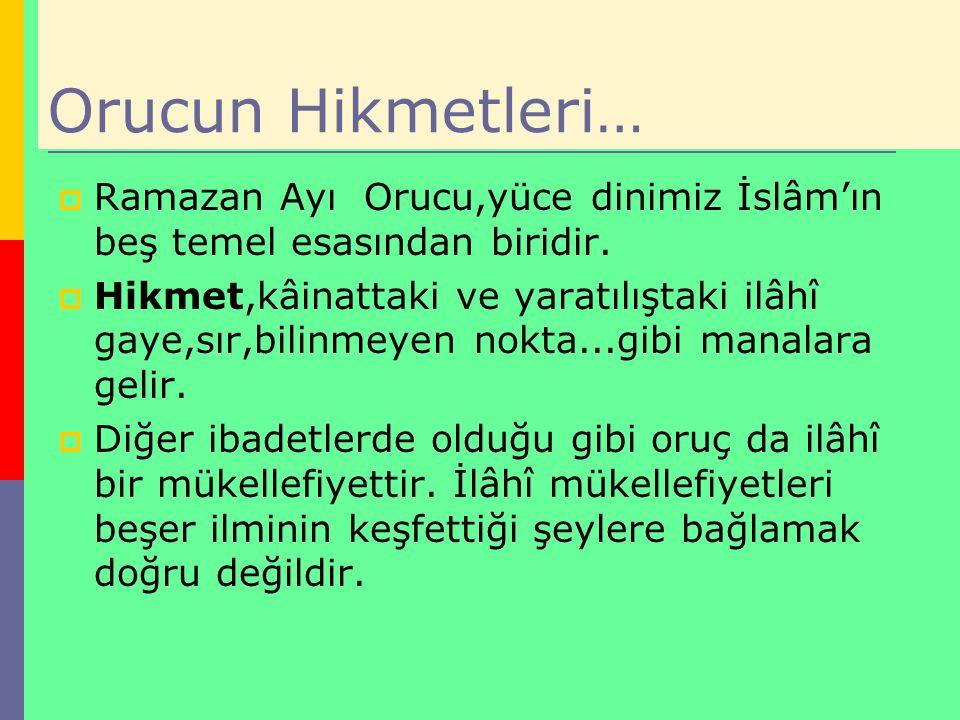 Orucun Hikmetleri…  Ramazan Ayı Orucu,yüce dinimiz İslâm'ın beş temel esasından biridir.  Hikmet,kâinattaki ve yaratılıştaki ilâhî gaye,sır,bilinmey