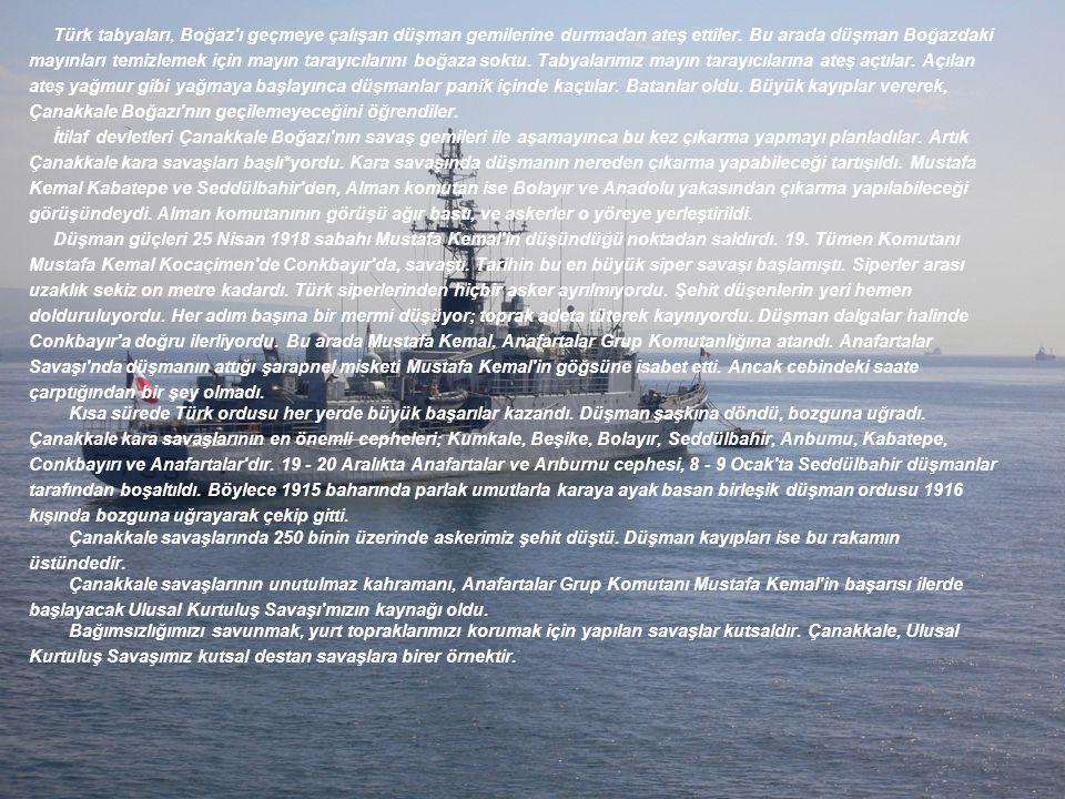 Türk tabyaları, Boğaz'ı geçmeye çalışan düşman gemilerine durmadan ateş ettiler. Bu arada düşman Boğazdaki mayınları temizlemek için mayın tarayıcılar
