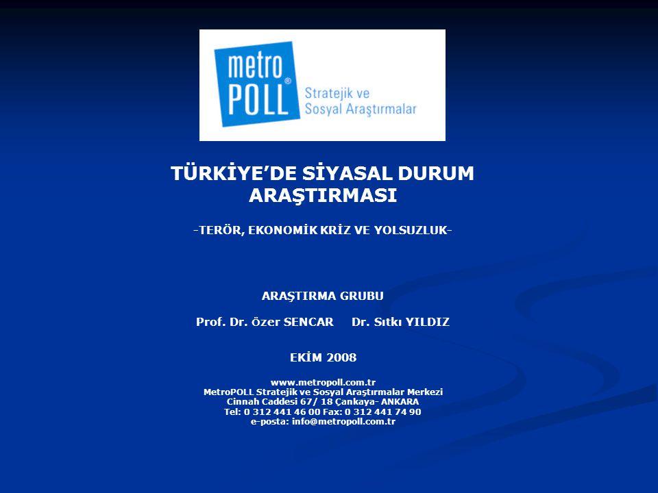 TÜRKİYE'DE SİYASAL DURUM ARAŞTIRMASI -TERÖR, EKONOMİK KRİZ VE YOLSUZLUK- ARAŞTIRMA GRUBU Prof.