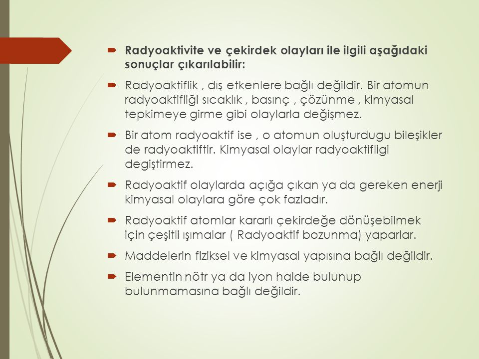  Radyoaktivite ve çekirdek olayları ile ilgili aşağıdaki sonuçlar çıkarılabilir:  Radyoaktiflik, dış etkenlere bağlı değildir. Bir atomun radyoaktif