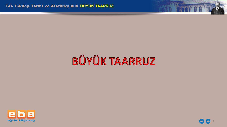 T.C. İnkılap Tarihi ve Atatürkçülük BÜYÜK TAARRUZ 1