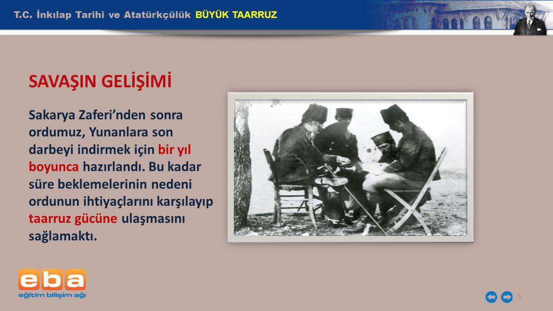 T.C. İnkılap Tarihi ve Atatürkçülük BÜYÜK TAARRUZ 5 Sakarya Zaferi'nden sonra ordumuz, Yunanlara son darbeyi indirmek için bir yıl boyunca hazırlandı.
