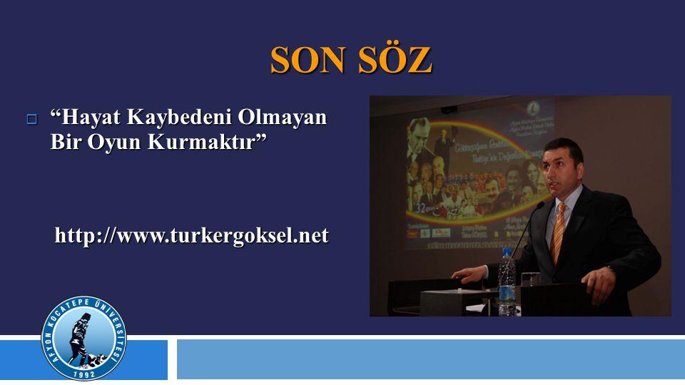 """SON SÖZ  """"Hayat Kaybedeni Olmayan Bir Oyun Kurmaktır"""" http://www.turkergoksel.net"""