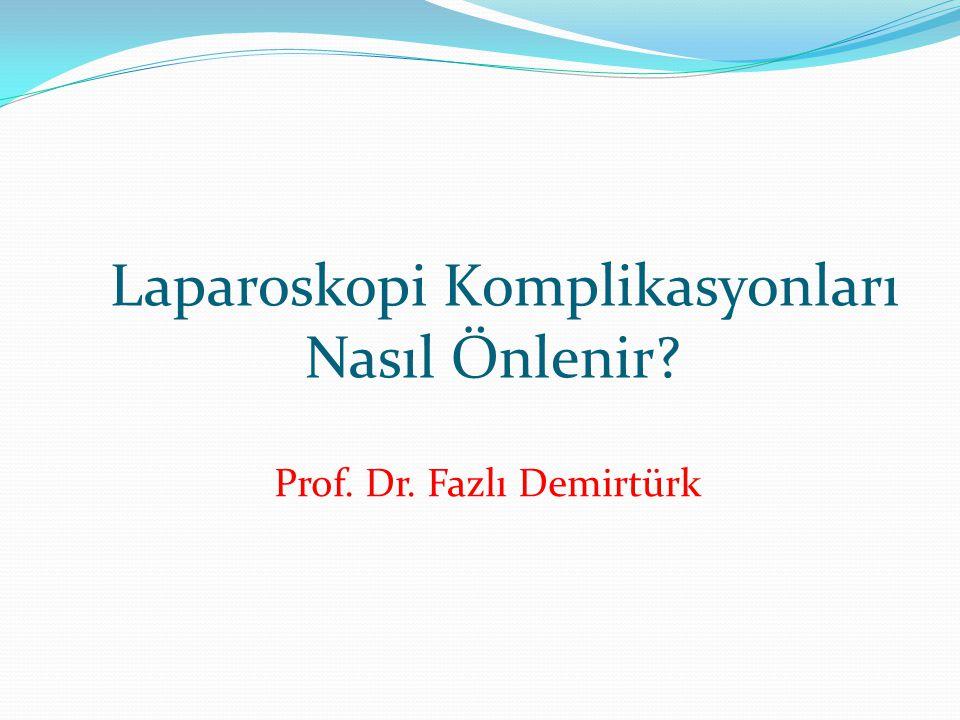 Laparoskopi Komplikasyonları Nasıl Önlenir? Prof. Dr. Fazlı Demirtürk