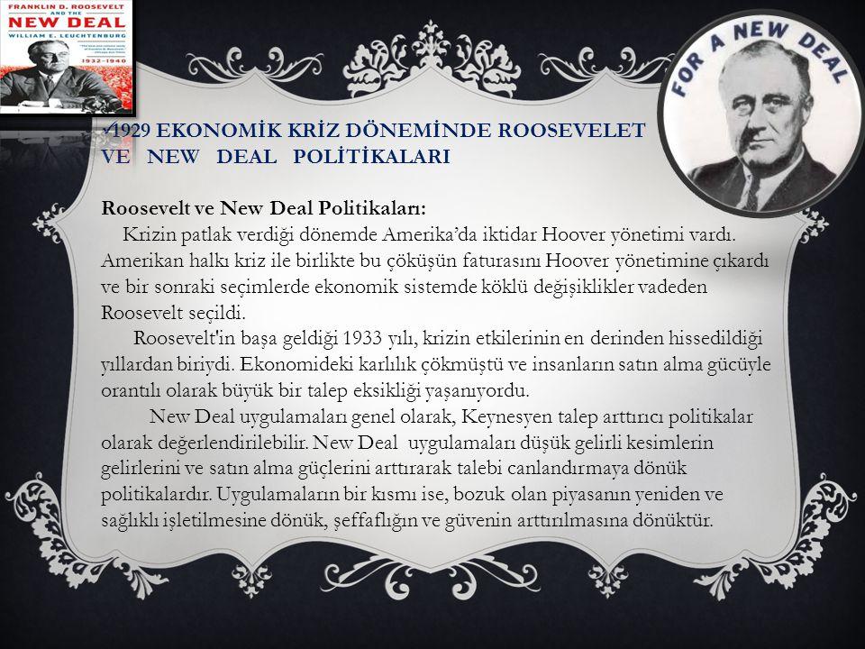 1929 EKONOMİK KRİZ DÖNEMİNDE ROOSEVELET VE NEW DEAL POLİTİKALARI Roosevelt ve New Deal Politikaları: Krizin patlak verdiği dönemde Amerika'da iktidar