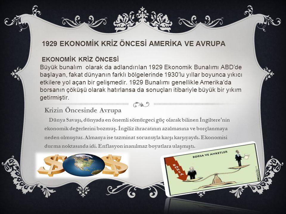 1929 EKONOMİK KRİZ ÖNCESİ AMERİKA VE AVRUPA EKONOMİK KRİZ ÖNCESİ Büyük bunalım olarak da adlandırılan 1929 Ekonomik Bunalımı ABD′de başlayan, fakat dü