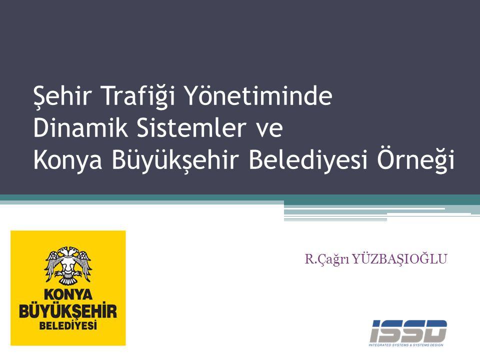 Şehir Trafiği Yönetiminde Dinamik Sistemler ve Konya Büyükşehir Belediyesi Örneği R.Çağrı YÜZBAŞIOĞLU