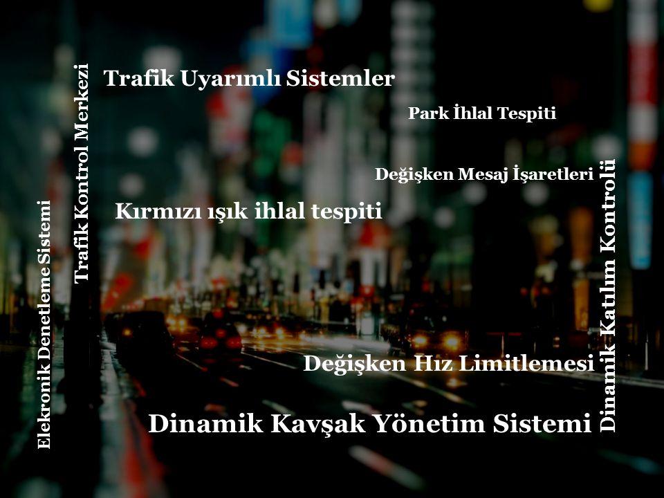 Değişken Hız Limitlemesi Dinamik Katılım Kontrolü Dinamik Kavşak Yönetim Sistemi Trafik Uyarımlı Sistemler Trafik Kontrol Merkezi Değişken Mesaj İşare