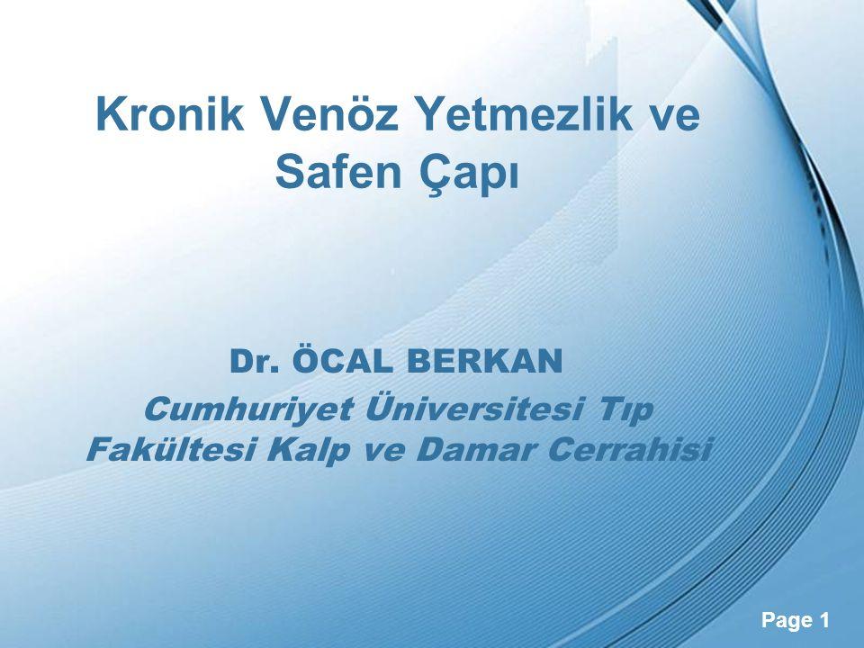 Powerpoint Templates Page 1 Kronik Venöz Yetmezlik ve Safen Çapı Dr. ÖCAL BERKAN Cumhuriyet Üniversitesi Tıp Fakültesi Kalp ve Damar Cerrahisi