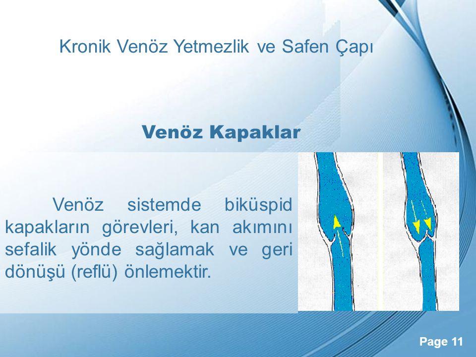Powerpoint Templates Page 11 Kronik Venöz Yetmezlik ve Safen Çapı Venöz sistemde biküspid kapakların görevleri, kan akımını sefalik yönde sağlamak ve