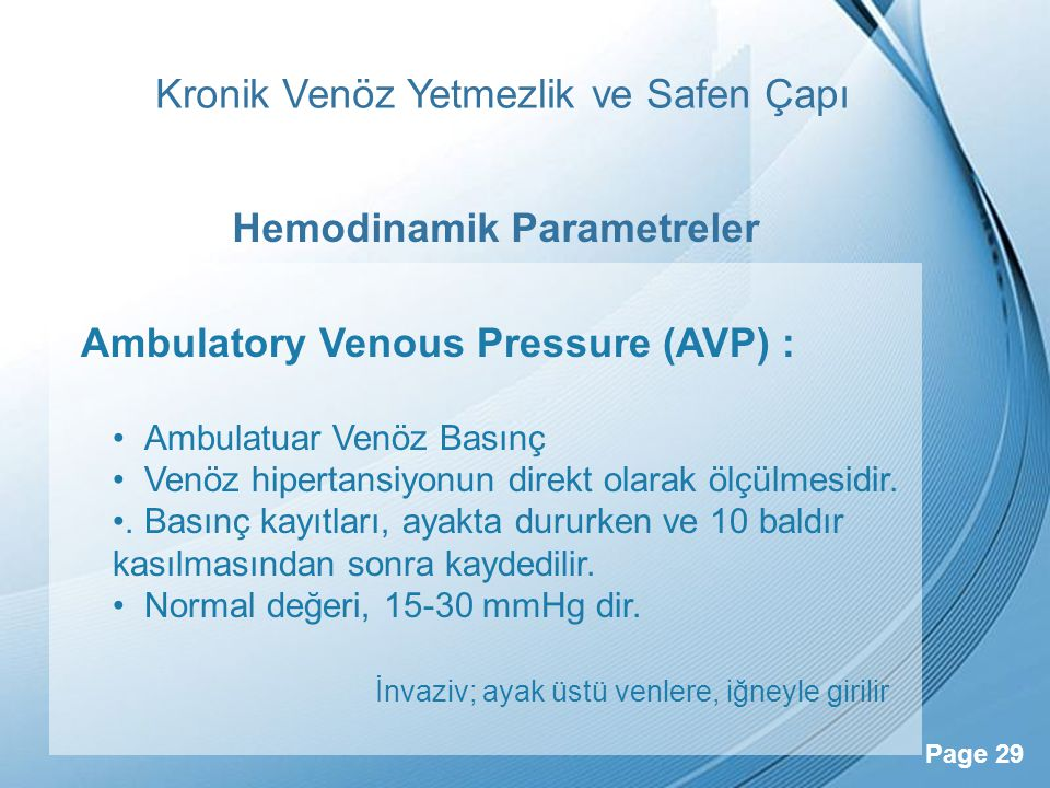 Powerpoint Templates Page 29 Kronik Venöz Yetmezlik ve Safen Çapı Ambulatory Venous Pressure (AVP) : Ambulatuar Venöz Basınç Venöz hipertansiyonun dir
